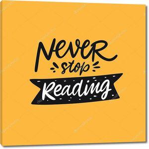Никогда не прекращай читать надписи. Письменная цитата. Векторная иллюстрация. Изолированный на желтом фоне .