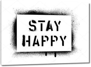 Оставайся счастливой мотивационной цитатой. Трафарет распылителя краски на белом фоне .