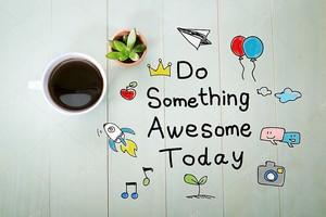 Сделать что-то Awesome сегодня с чашкой кофе